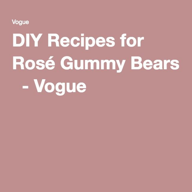 DIY Recipes for Rosé Gummy Bears  - Vogue