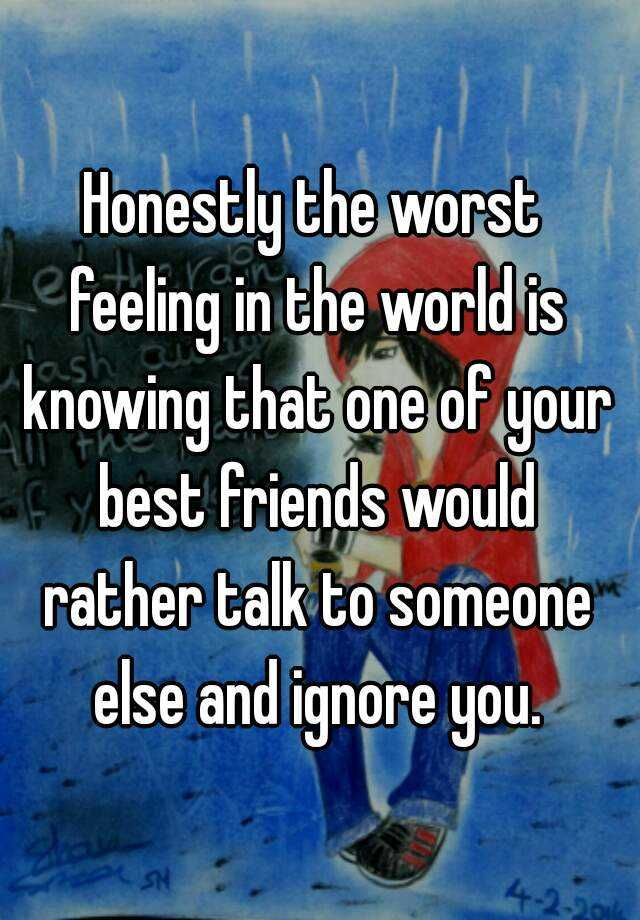 Friend ignoring you best do what your if is to Why is