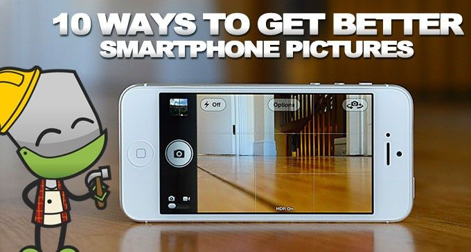 10 Ways To Take Better Photos With Your Smartphone Camera