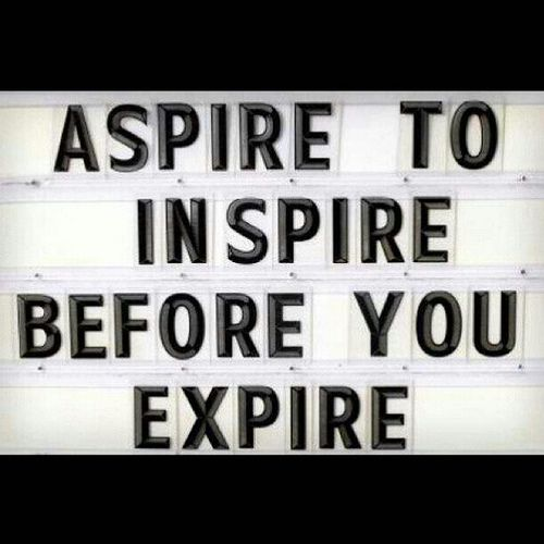 Aspire to inspire before you expire. quotes