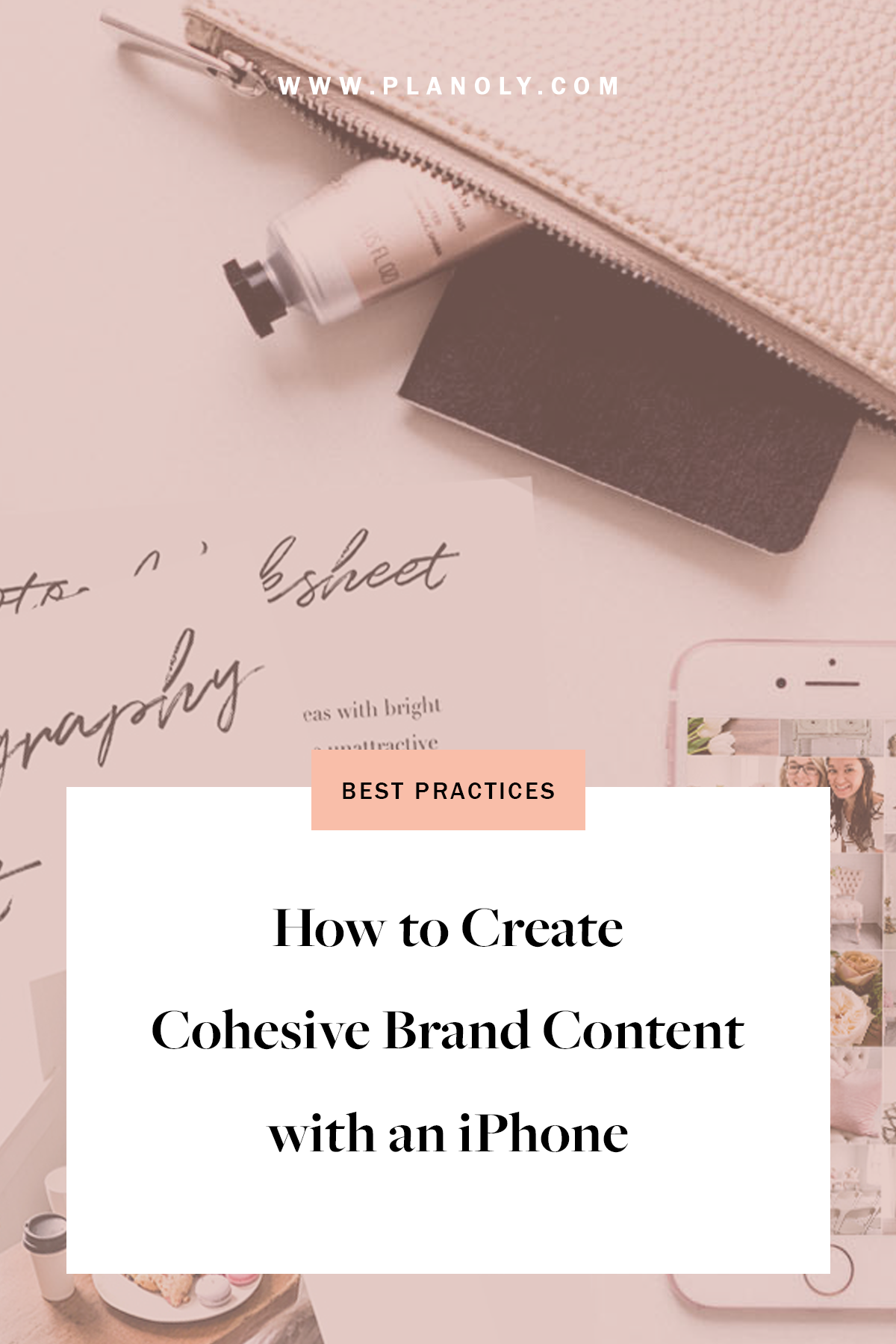 How To Create Cohesive Brand Content With An Iphone In