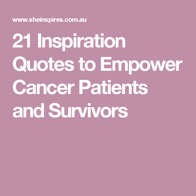 21 Inspiration Quotes To Empower Cancer Patients And
