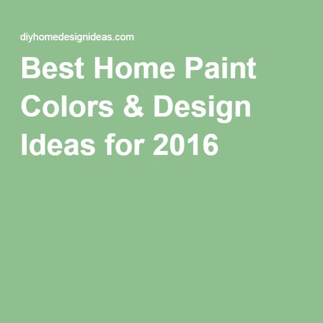 Diy Home Design Ideas Com: Best Home Paint Colors & Design Ideas For 2016