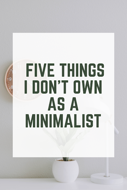 Five Things I Don't Own As a Minimalist (and Five Things I Do)