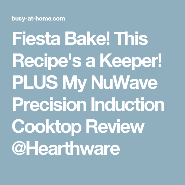 Fiesta Bake This Recipe S A Keeper Plus My Nuwave Precision Induction Cooktop Review Hearthware Cooktops Induction Cooktop Cooktop Nuwave
