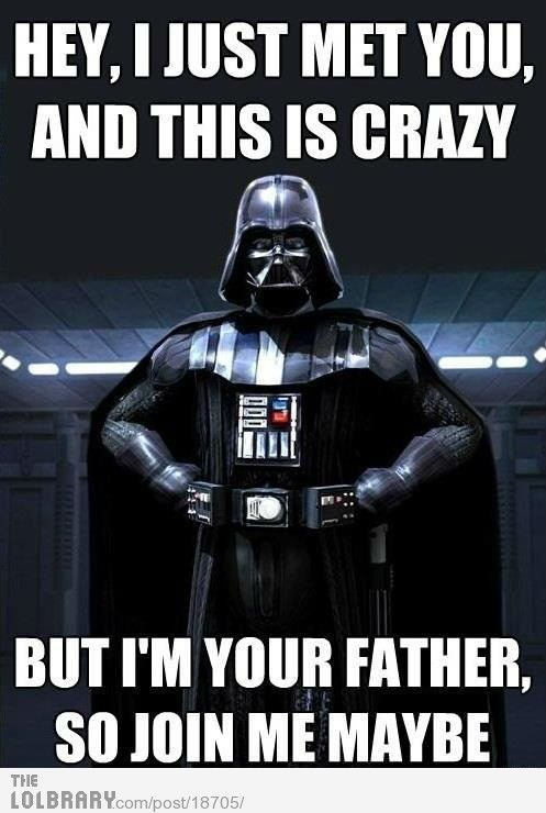 See Because In The Movie Darth Vader Is All I Am Your Father