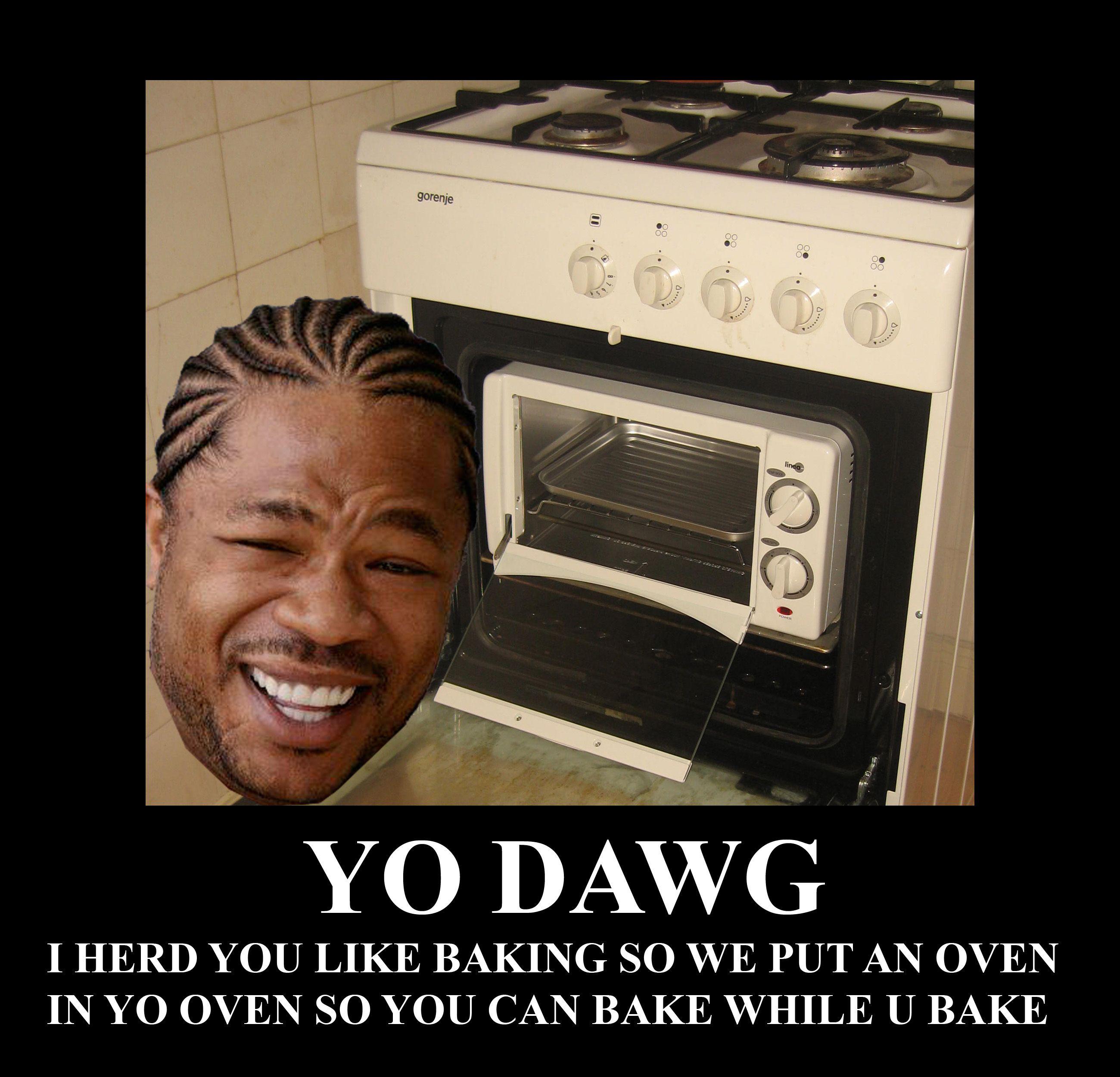 f512e95c2f388bad418262bc92bb2e3e yo dawg meme yo dawg baking yo dawg pinterest jokes pics,Yo Dawg Meme Generator