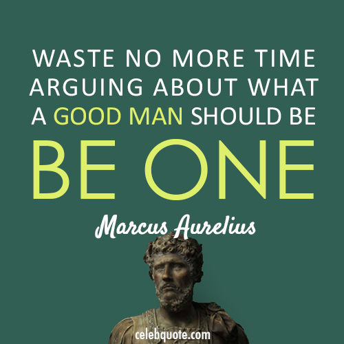 Good About Be Time Waste More Aurelius Should What One Marcus Man Be Arguing No
