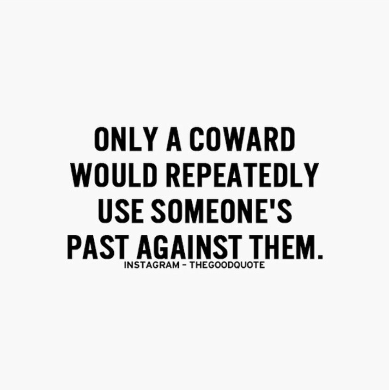 Cowards: they come disguised as strength, but when you strip away the facade, the fragile, vulnerable truth lies there.