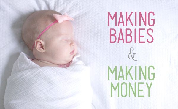 Making Babies and Making Money... Before you get pregnant ...