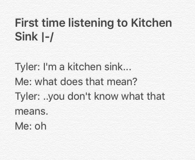 Kitchen Sink Lyrics twenty one pilots, first time i listened to kitchen sink. |-/ stay