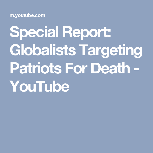 Special Report Globalists Targeting Patriots For Death  Youtube