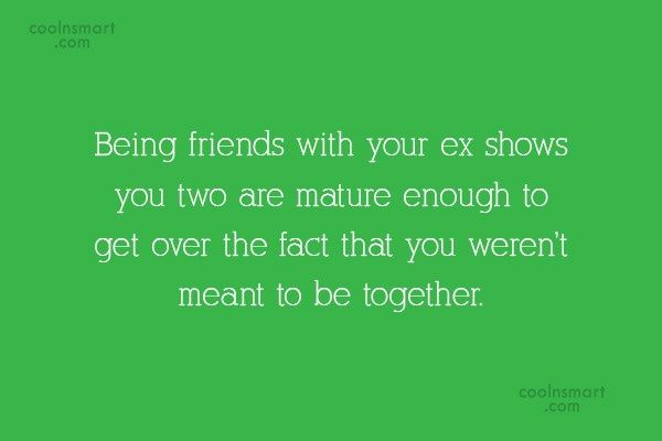 Maturity Quote Being Friends With Your Ex Shows You Maturity Quotes Ex Quotes Quotes