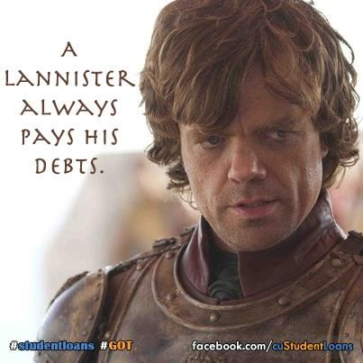 A Lannister Always Pays His Debts Do You Custudentloans