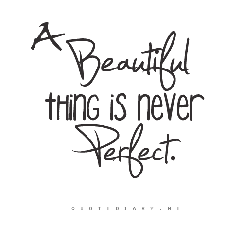 You are PERFECT just the way You are.