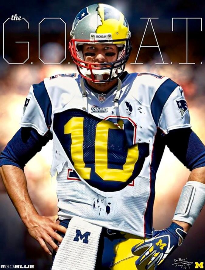 Greatest Of All Time Go Blue Tom Brady Michigan New England Patriots Michigan Football