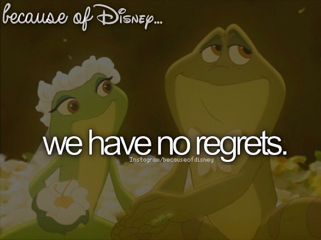 """Because of Disney, we have no regrets. (""""The Princess & The Frog"""")"""