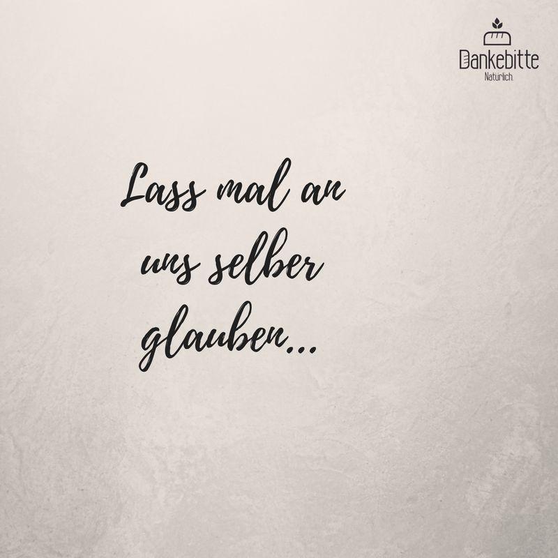 Lass mal an uns selber glauben #Dankebitte #Sprüche #Gedanken