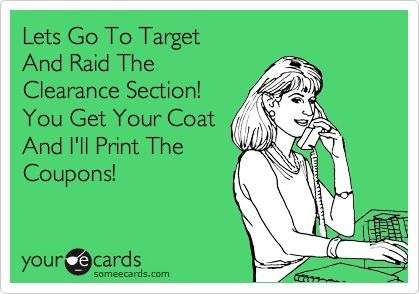 Love To Check Out The Clearance Sections At Target Funny Cards Coupon Quotes Ecards