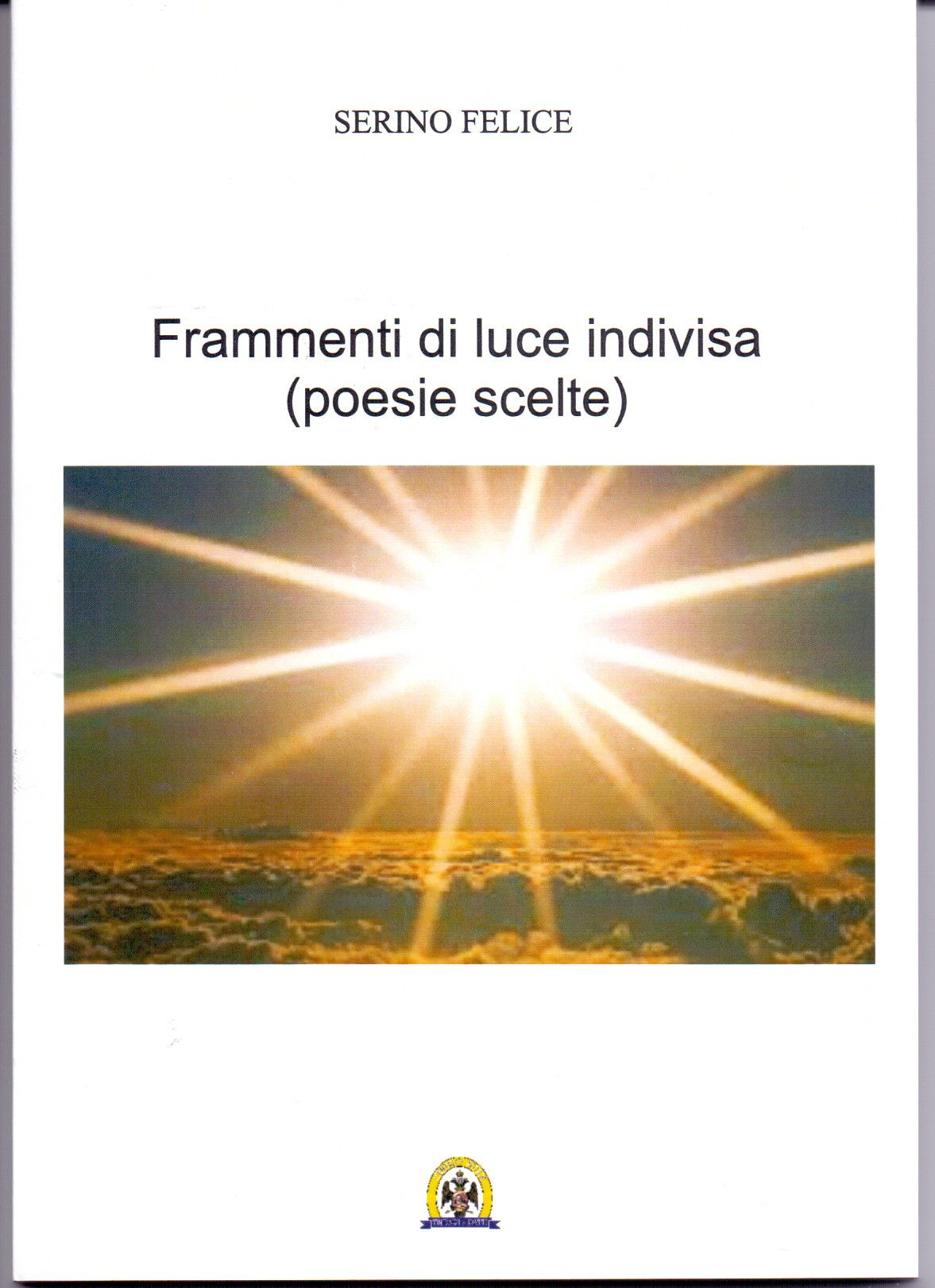 """Recensione a """"Frammenti di luce indivisa"""" di Felice Serino (centro studi Tindari Patti, nov. 2015)  Qualcosa illumina l'aria ed è un sentimento, la forma di un respiro accogliente che rigener..."""