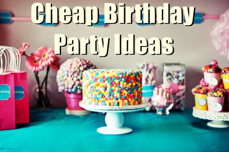 20 Cheap Inexpensive Birthday Party Ideas For Low Budgets Cheap