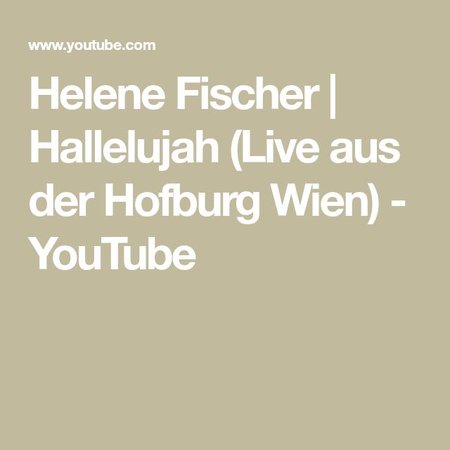 Helene Fischer Hallelujah Live Aus Der Hofburg Wien Youtube Hofburg Wien Wien Burg