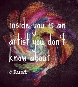 Pin by L.J. Swanson on Empowered chica | Rumi quotes, Art quotes, Artist  quotes