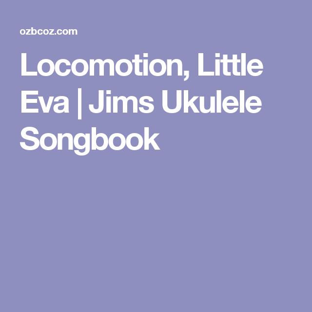 Locomotion Little Eva Jims Ukulele Songbook Uke Pinterest