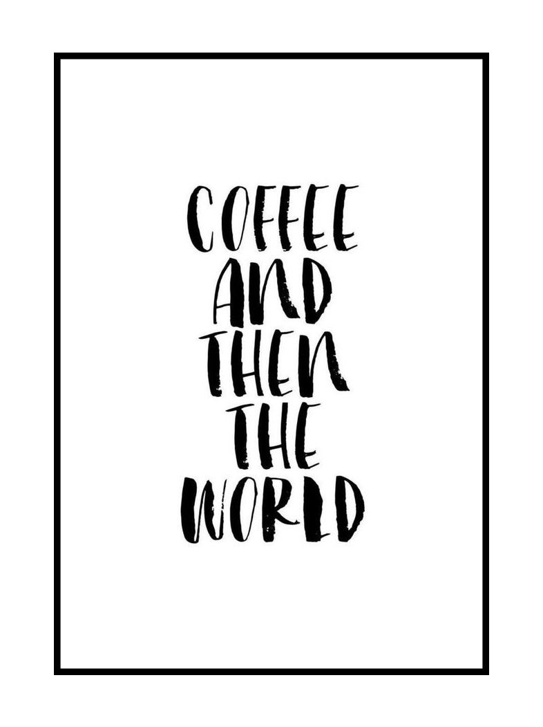 Coffee Then The World Quote Poster Example Venngage