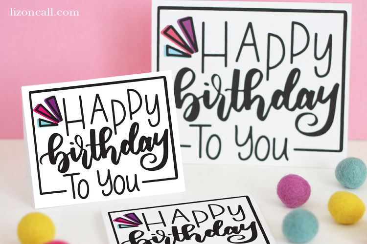 Hand Lettered Free Printable Birthday Card Liz On Call Free Printable Birthday Cards Birthday Cards For Friends Birthday Card Printable