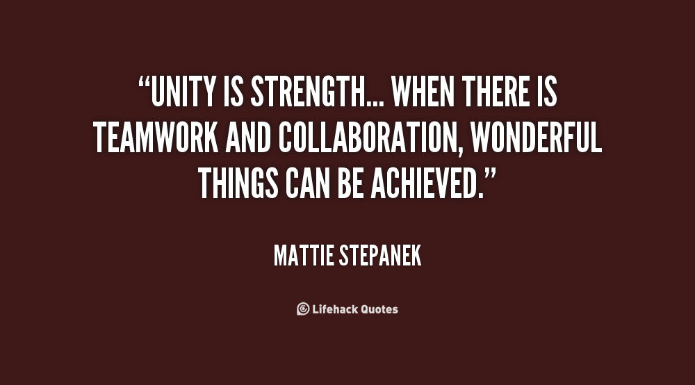 Unity Is Strength When There Is Teamwork And Collaboration