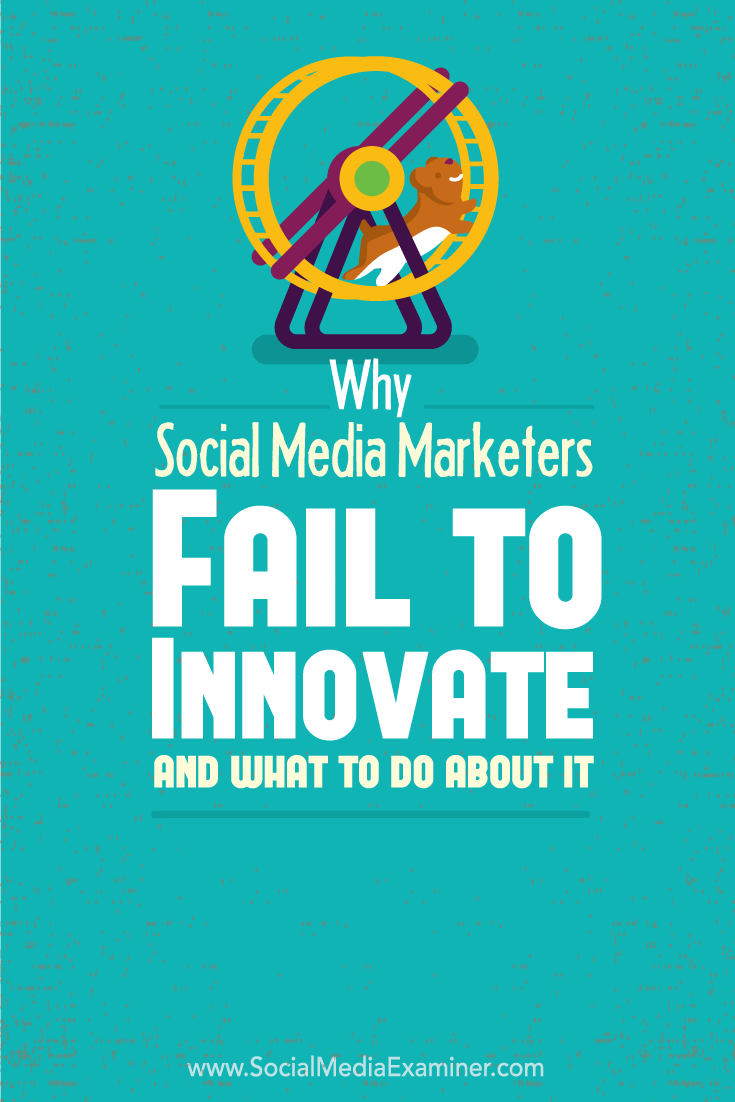 Why Social Media Marketers Fail to Innovate and What to Do About It Social Media Examiner