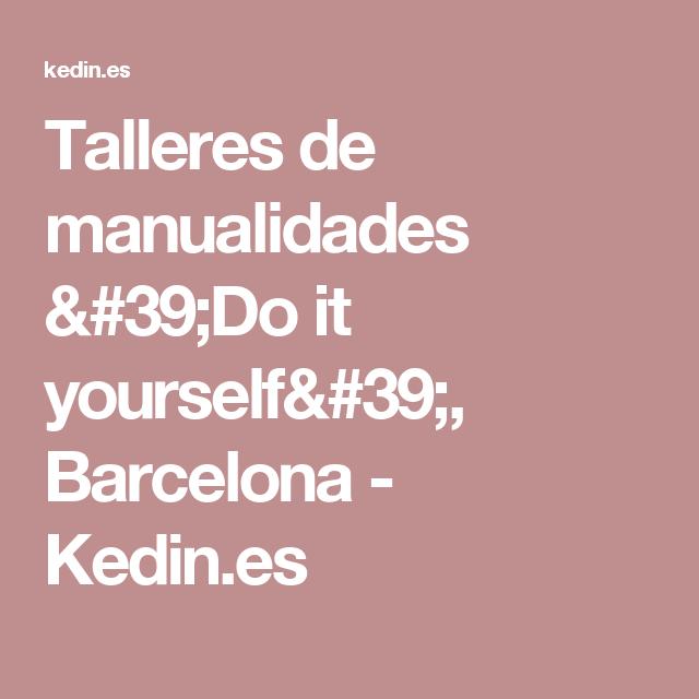 Talleres de manualidades 'Do it yourself', Barcelona - Kedin.es