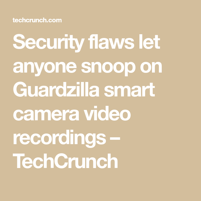 Security flaws let anyone snoop on Guardzilla smart camera