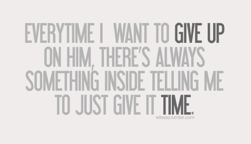 everytime i want to give up on him there s always something inside