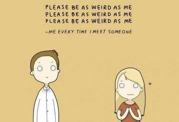 Please be as weird as me...