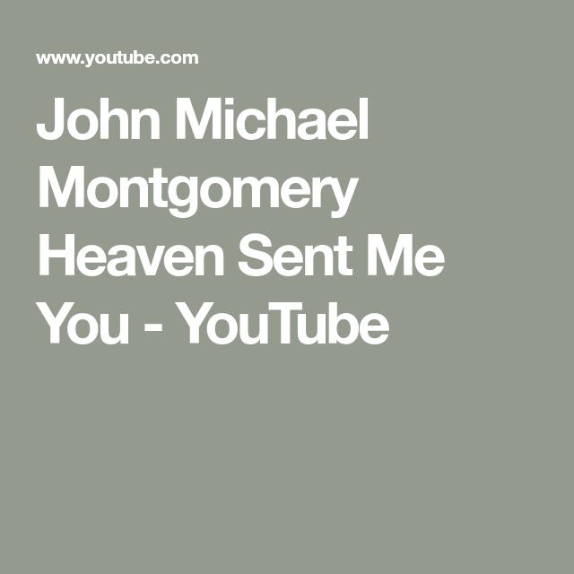 John Michael Montgomery Heaven Sent Me You Youtube Con Imagenes
