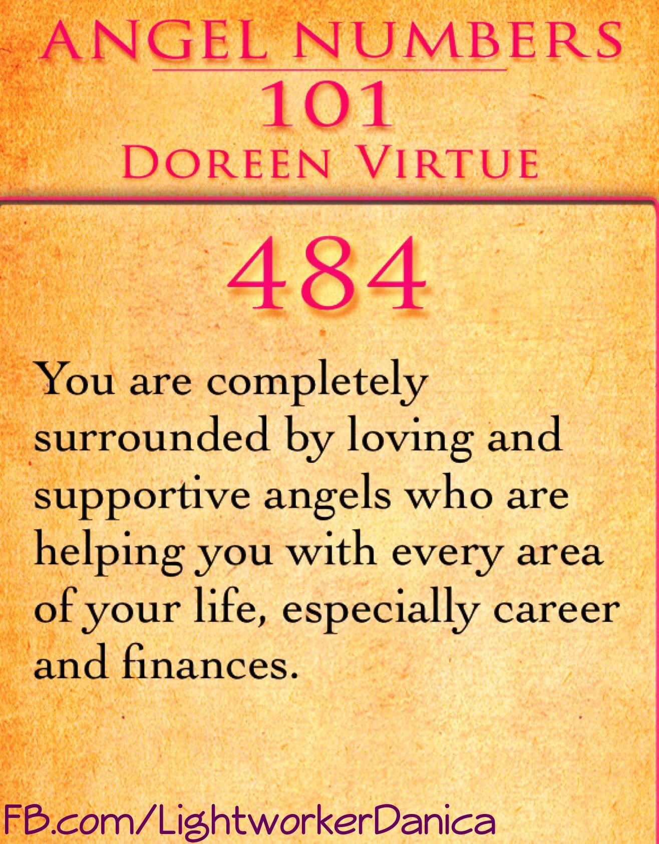 484:You are completely surrounded by loving and supportive angels who are  helping you with every area of your life, especially career and finances.