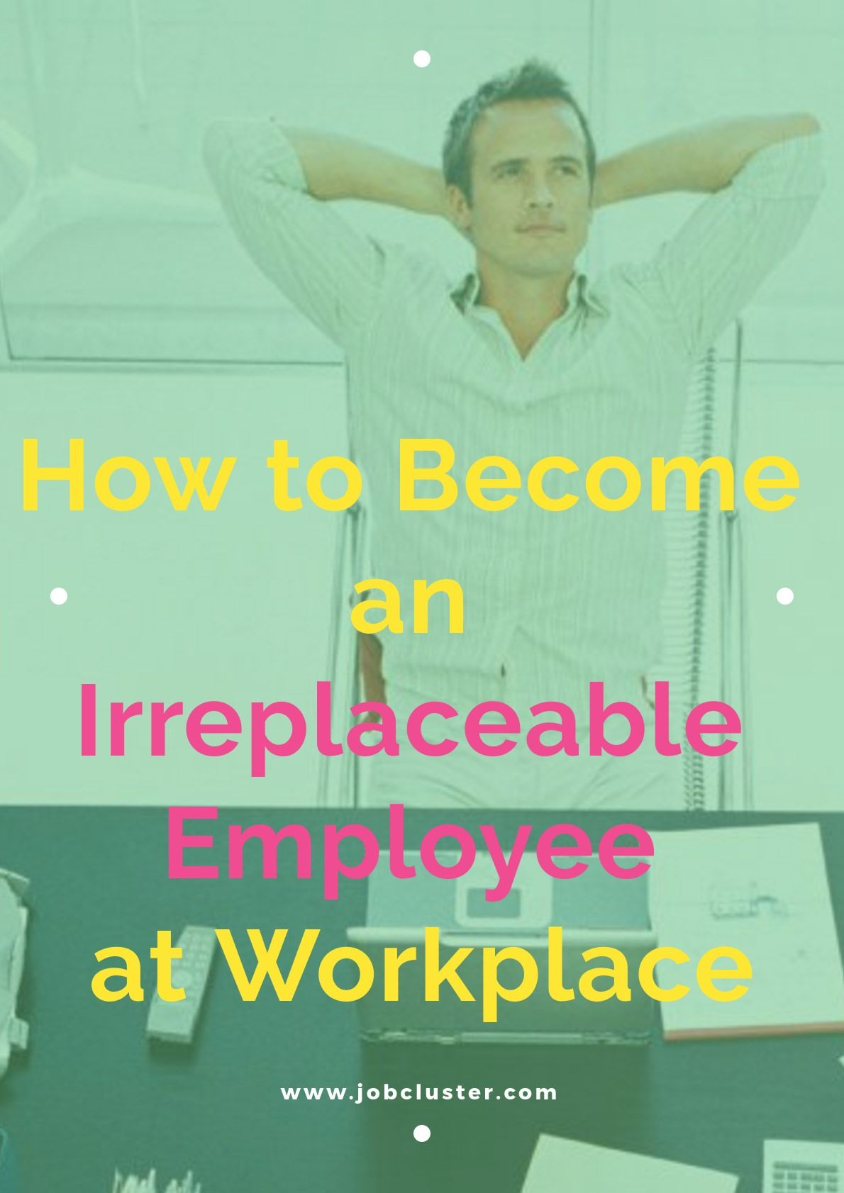 How to an Irreplaceable Employee at Workplace