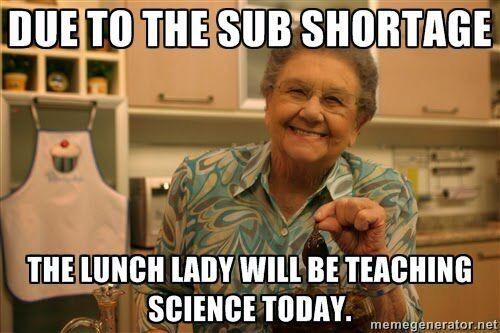 Sub Shortage Got Us Like Teacher Memes Funny Teaching Humor Teacher Quotes Funny