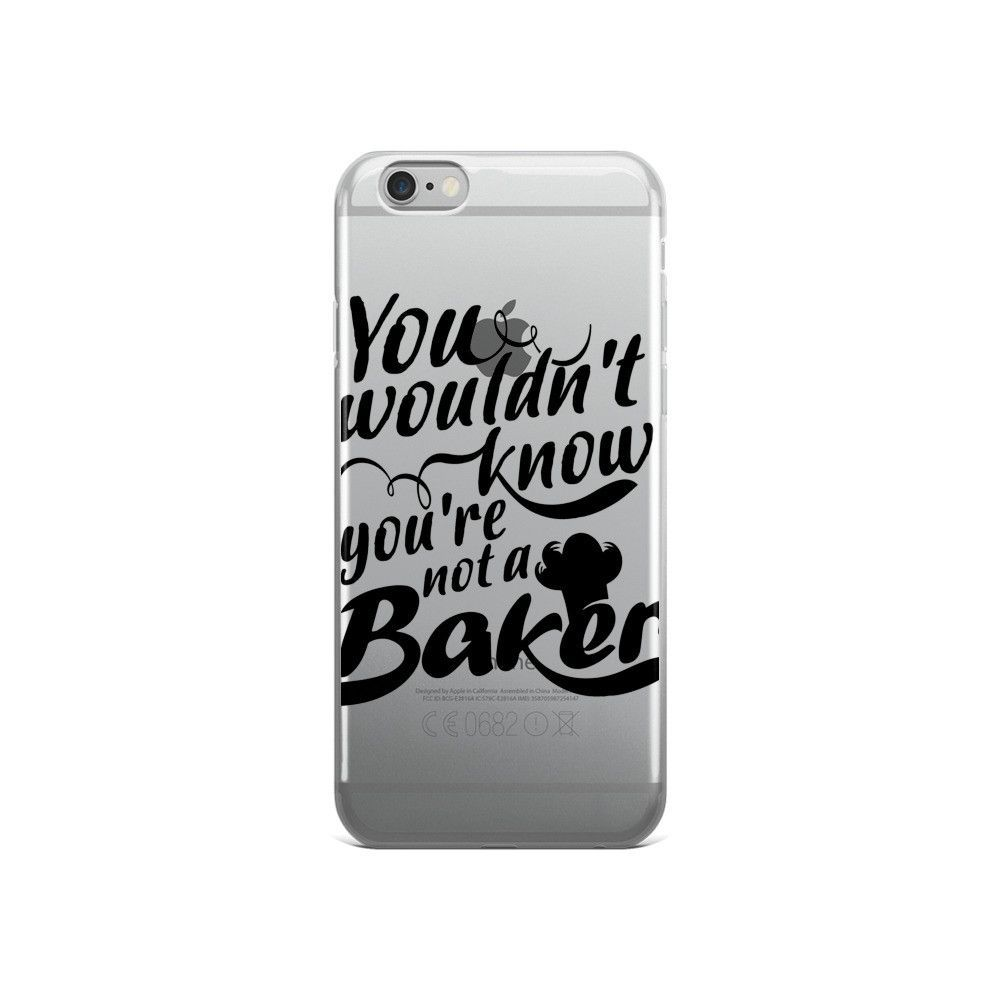 You Wouldn't Know - You're Not a Baker iPhone 5/5s/Se, 6/6s, 6/6s Plus Case