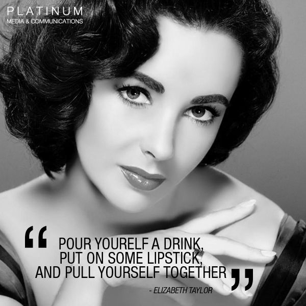 Elizabeth taylor quotes pour yourself a drink