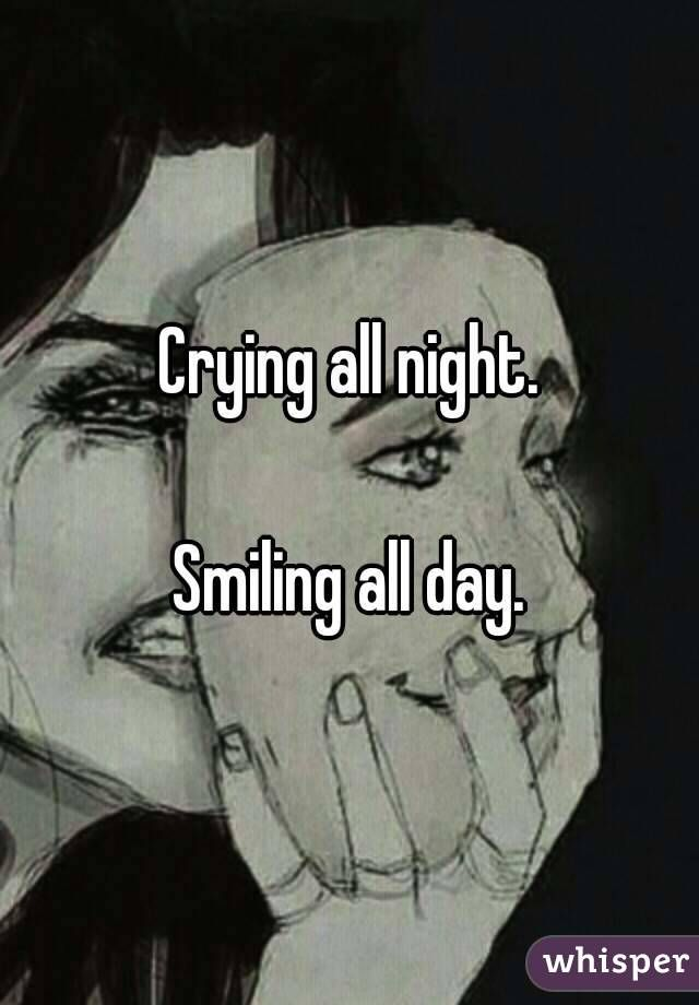 Crying all night. Smiling all day.