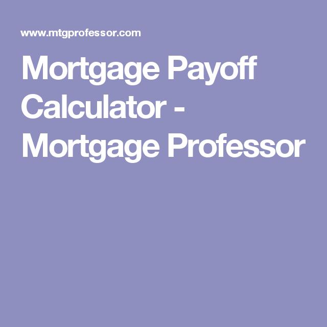 Mortgage Payoff Calculator - Mortgage Professor   Mortgage Tips ...