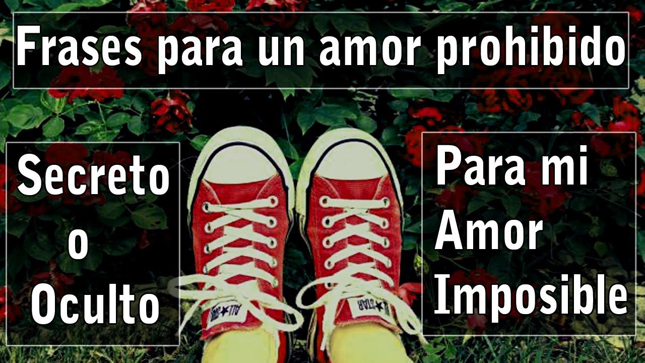Frases para un amor prohibido secreto o oculto para mi amor imposible