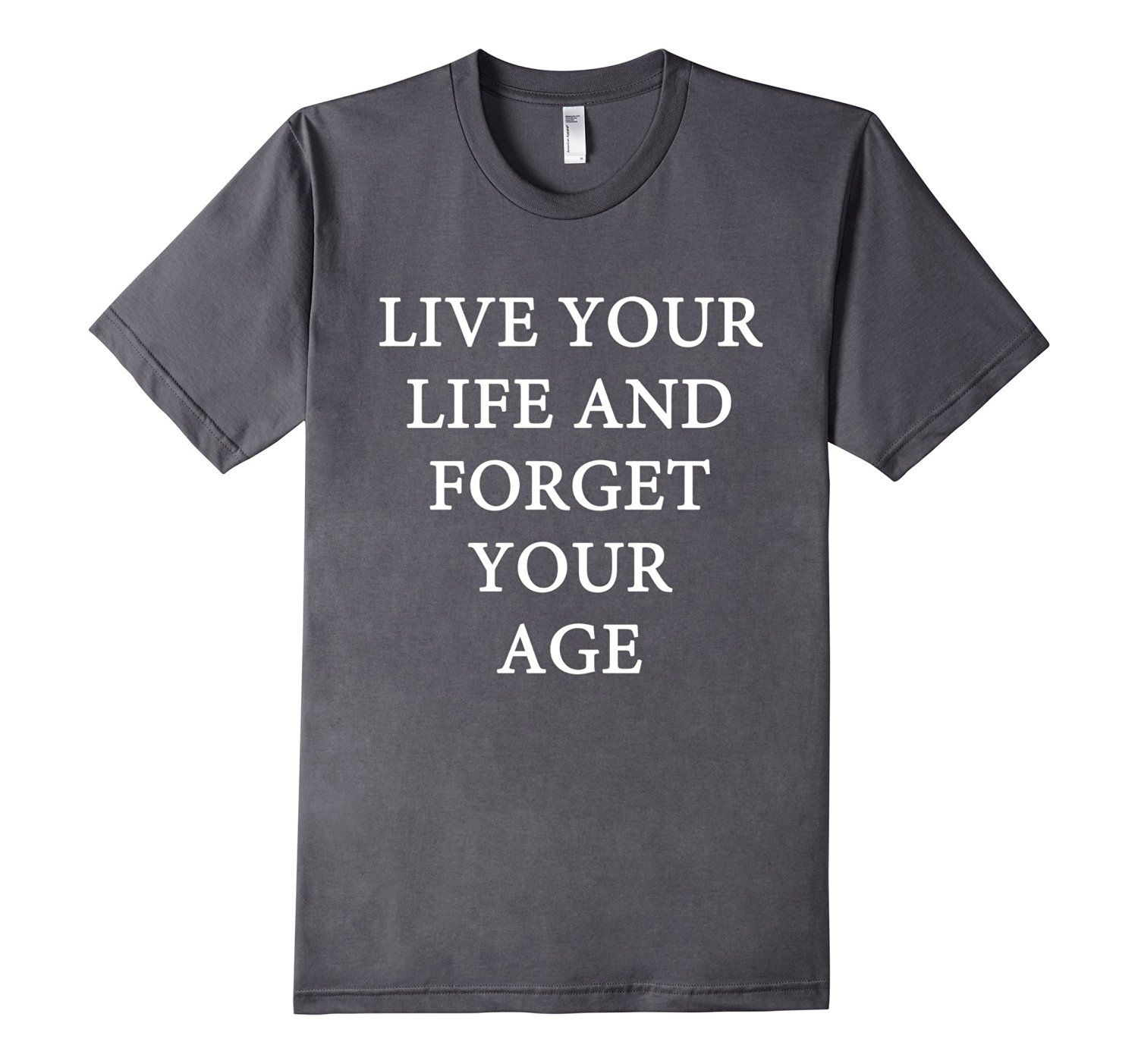 Amazon.com: Live your life and forget your age - Slim Fit T-shirt: Clothing