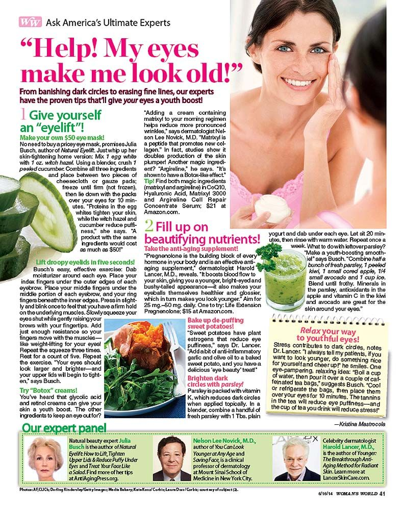 Julia Busch - Natural EyeLift in Woman's World http://antiagingpress.org/5-second-eyelift-revealed-by-beauty-expert-julia-busch-in-womans-world.html/