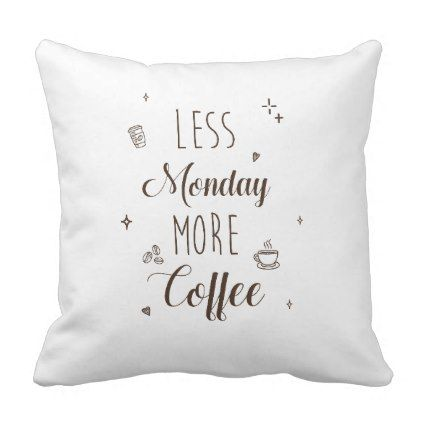 Less Monday more coffee pillow - for him love gift idea diy custom ...