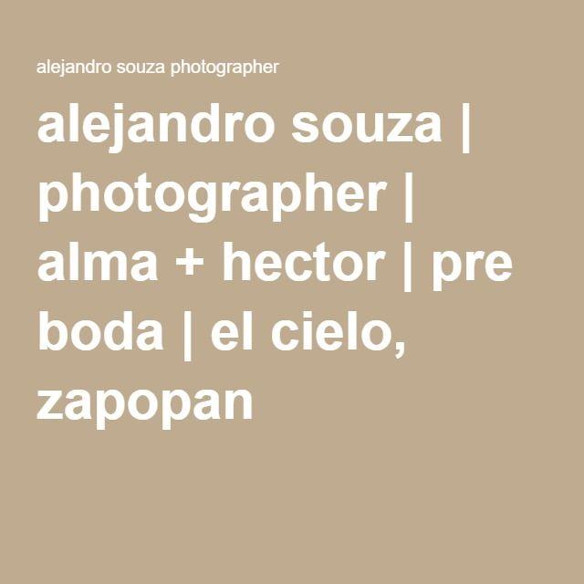 alejandro souza   photographer   alma + hector   pre boda   el cielo, zapopan