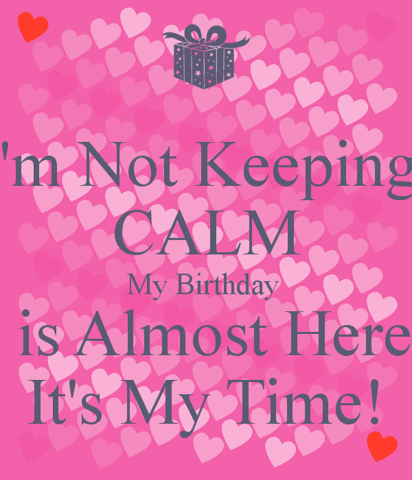 I'm Not Keeping CALM My Birthday is Almost Here It's My Time! | Me